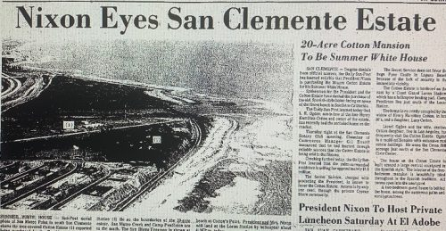 This was the March, 1969, announcement that President Nixon was planning to visit San Juan Capistrano and San Clemente amid rumors from reliable sources that he would be purchasing a home at the south end of town.